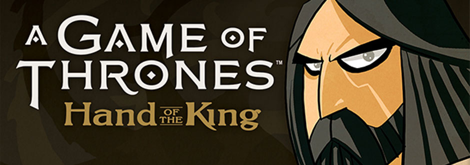 A Game of Thrones: Hand of the King Review