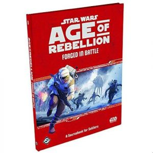 Star Wars: Age of Rebellion RPG - Forged in Battle: A Sourcebook for Soldiers