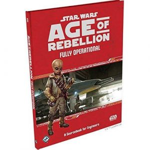 Star Wars: Age of Rebellion RPG - Fully Operational: A Sourcebook for Engineers