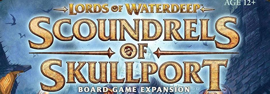Scoundrels of Skullport Review - Lords of Waterdeep