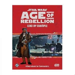 Star Wars: Age of Rebellion RPG - Lead By Example: A Sourcebook for Commanders