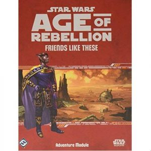 Star Wars: Age of Rebellion RPG - Friends Like These Adventure Module