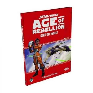 Star Wars: Age of Rebellion RPG - Stay on Target: A Sourcebook for Aces