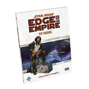 Star Wars: Edge of the Empire RPG - Fly Casual: A Sourcebook for Smugglers
