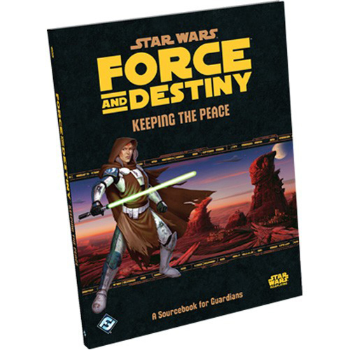 Keeping the Peace Sourcebook: Star Wars: Force and Destiny RPG