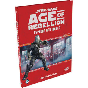 Star Wars: Age of Rebellion RPG - Cyphers and Masks: A Sourcebook for Spies