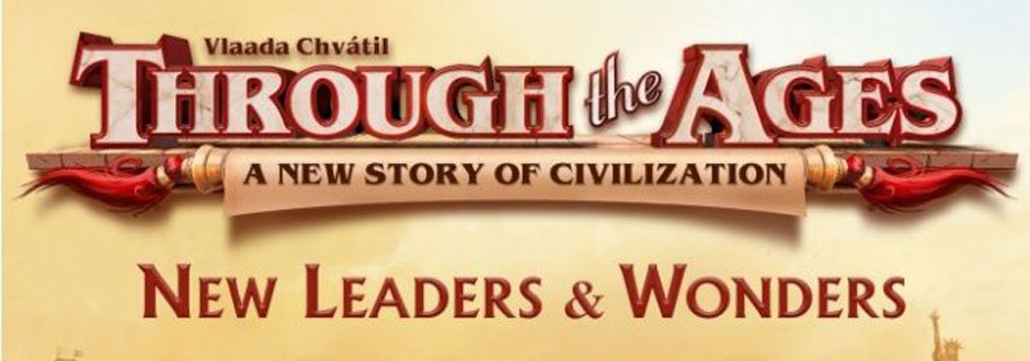 A new Expansion for Through the Ages – Leaders and Wonders