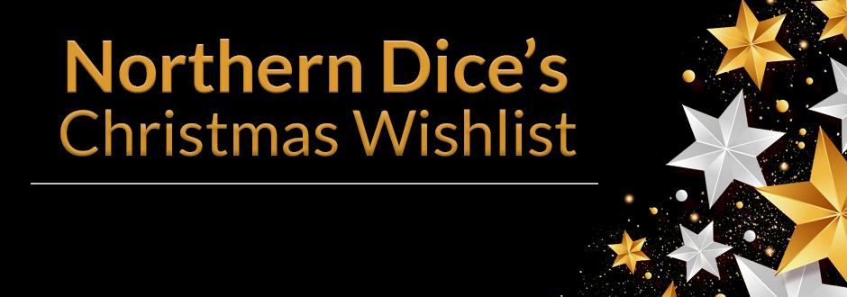 Wishlist - Christmas - Northern Dice