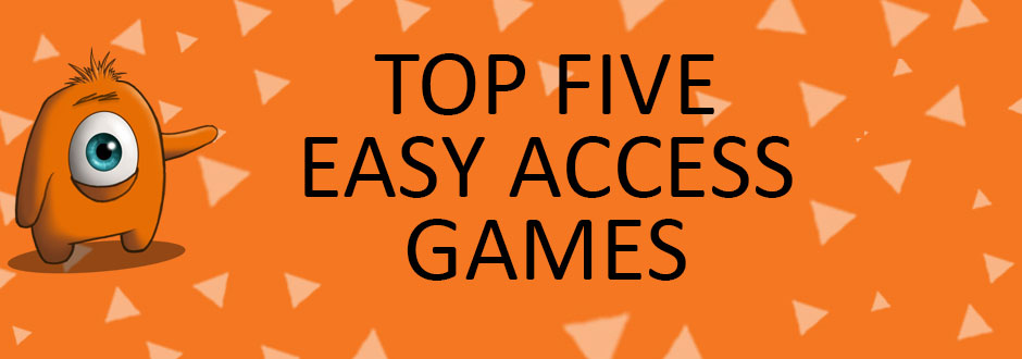 Top 5 Easy Access Games