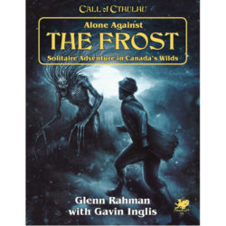 Call of Cthulhu RPG 7th Edition: Alone Against the Frost