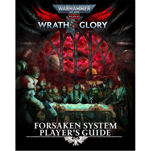 Warhammer 40,000 RPG: Wrath & Glory - Forsaken System Player's Guide
