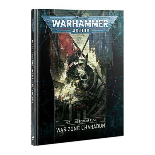 Warhammer 40K: Act 1: Book of Rust - War Zone Charadon (Hardback)