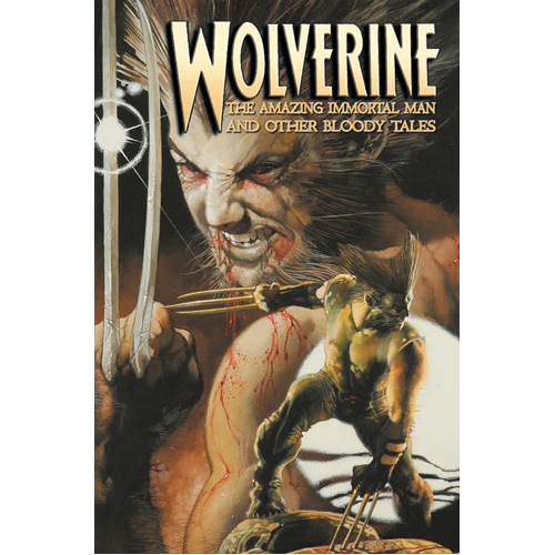 Wolverine: The Amazing Immortal Man and Other Bloody Tales (Paperback)