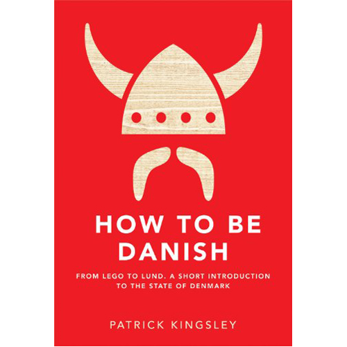 How to be Danish: From Lego to Lund... a Short Introduction to the State of Denmark (Hardback)