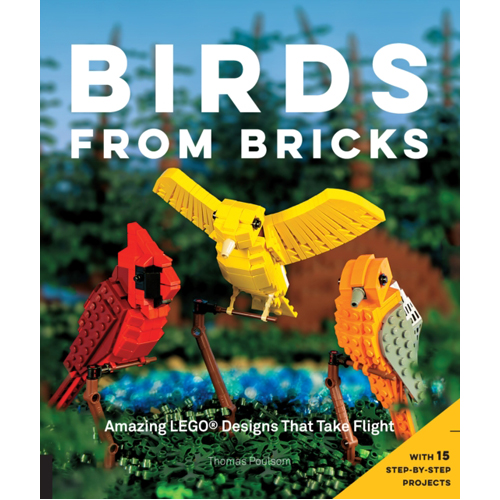 Birds from Bricks : Amazing LEGO Designs That Take Flight - With 15 Step-by-Step Projects