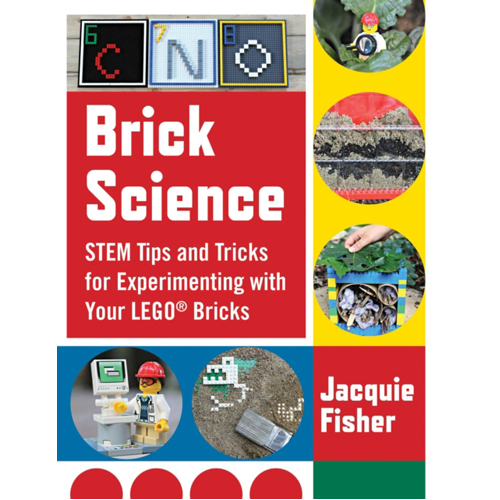 Brick Science : STEM Tips and Tricks for Experimenting with Your LEGO Bricks-30 Fun Projects for Kids!