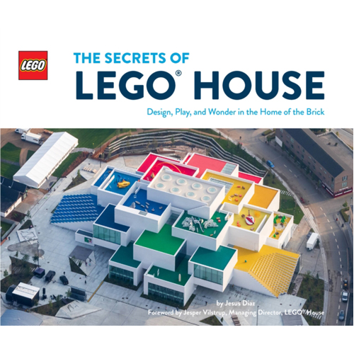 The Secrets of LEGO House : Design, Play, and Wonder in the Home of the Brick